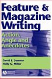 Feature and Magazine Writing : Action, Angle and Anecdotes, Sumner, David E. and Miller, Holly G., 0813805198