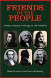Friends of the People : The 'Uneasy' Radicals in the Age of the Chartists, Ashton, Owen R. and Pickering, Paul A., 0850365198