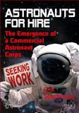 Astronauts for Hire : The Emergence of a Commercial Astronaut Corps, Seedhouse, Erik, 146140519X
