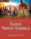 Introduction to Native North America, an Plus MySearchLab with EText, Sutton, Mark Q., 0205245196