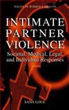 Intimate Partner Violence : Societal, Medical, Legal and Individual Responses, Loue, Sana, 0306465191