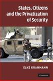 States, Citizens and the Privatisation of Security, Krahmann, Elke, 0521125197