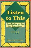 Listen to This : Developing an Ear for Expository, Freeman, Marcia S., 0929895193