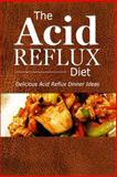 The Acid Reflux Diet - Acid Reflux Dinners, The Acid The Acid Reflux Diet, 1500305197