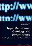 Topic Maps-Based Ontology and Semantic Web - Ontology-Driven Information Retrieval System, Myongho Yi, 3836435195