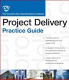 The CSI Project Delivery Practice Guide, Construction Specifications Institute Staff, 0470635193