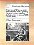 The Works of Shakespear in Nine Volumes with a Glossary Carefully Printed from the Oxford Edition in Quarto, 1744 Volume 1 Of, William Shakespeare, 1170015190