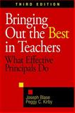 Bringing Out the Best in Teachers : What Effective Principals Do, Blase, Joseph J. and Kirby, Peggy C., 1412965195