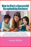 How to Start a Successful Scrapbooking Business, Joanne Weldon, 1461095190