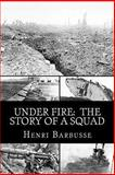 Under Fire: the Story of a Squad, Henri Barbusse, 1481275194