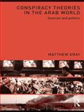 Conspiracy Theories in the Arab World : Sources and Politics, Gray, Matthew, 0415575192