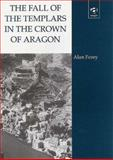 The Fall of the Templars in the Crown of Aragon, Forey, Alan, 0754605191