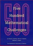Five Hundred Mathematical Challenges, Edward J. Barbeau and Murray S. Klamkin, 0883855194