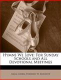 Hymns We Love, Adam Geibel and Frederic W. Eickhoff, 1146335199