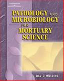 Pathology and Microbiology for Mortuary Science, Mullins, David F., 1401825192