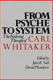 From Psyche to System : The Evolving Therapy of Carl Whitaker, , 089862519X