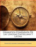 Gramática Comparada de Las Lenguas Castellana y Latin, Francisco Andrés Commelerán Y. Gómez, 1143425197