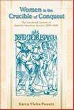 Women in the Crucible of Conquest : The Gendered Genesis of Spanish American Society, 1500-1600, Powers, Karen Vieira, 0826335195