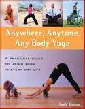 Anywhere, Anytime, Any Body Yoga, Laura Carapellese and Emily Slonina, 0897935195