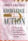 Knowledge for Action : A Guide to Overcoming Barriers to Organizational Change, Argyris, Chris, 1555425194