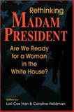 Rethinking Madam President : Are We Ready for a Woman in the White House?, , 1588265196