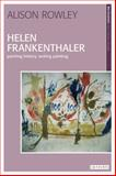 Helen Frankenthaler : Painting History, Writing Painting, Rowley, Alison, 1845115198