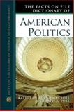 The Facts on File Dictionary of American Politics, Hill, Kathleen Thompson and Hill, Gerald N., 0816045194