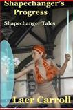 Shapechanger's Progress, Laer Carroll, 1480005193