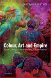 Colour, Art and Empire : Visual Culture and the Nomadism of Representation, Eaton, Natasha, 1780765193