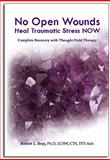 No Open Wounds, Heal Traumatic Stress NOW, Robert L. Bray, 1935125192
