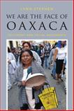 We Are the Face of Oaxaca : Testimony and Social Movements, Stephen, Lynn, 0822355191