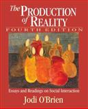 The Production of Reality : Essays and Readings on Social Interaction, O'Brien, Jodi, 1412915198