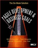 Agile Development and Business Goals : The Six Week Solution, Holtsnider, Bill and Wheeler, Tom, 0123815207