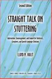 Straight Talk on Stuttering : Information, Encouragement, and Counsel for Stutterers, Caregivers, and Speech-Language Clinicians, Hulit, Lloyd M., 0398075204