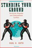 Standing Your Ground : Territorial Disputes and International Conflict, Huth, Paul, 0472085204