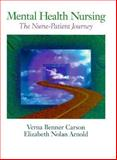 Mental Health Nursing : The Nurse-Patient Journey, Carson, Verna B. and Arnold, Nolan, 0721635202