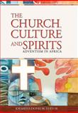 The Church, Culture and Spirits : Adventism in Africa,, 0925675202