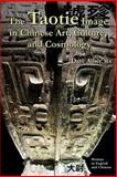 The Taotie Image in Chinese Art, Culture, and Cosmology, Dave Alber, 1497355206