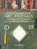 Collaborative Art Journals and Shared Visions in Mixed Media, L. K. Ludwig, 1592535208