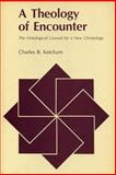 A Theology of Encounter : The Ontological Ground for a New Christology, Ketcham, Charles B., 0271005203