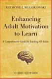 Enhancing Adult Motivation to Learn : A Comprehensive Guide for Teaching All Adults, Wlodkowski, Raymond J., 0787995207
