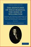 The Dispatches of Field Marshal the Duke of Wellington Vol. 6 : During His Various Campaigns in India, Denmark, Portugal, Spain, the Low Countries, and France, Wellington, Arthur Wellesley, 110802520X