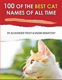 100 of the Best Cat Names of All Time, Alexander Trost and Vadim Kravetsky, 1484095200