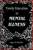 Family Education in Mental Illness, Hatfield, Agnes B., 0898625203
