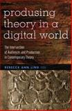 Produsing Theory in a Digital World : The Intersection of Audiences and Production in Contemporary Theory, Lind, Rebecca Ann, 1433115204
