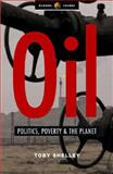 Oil : Politics, Poverty and the Planet, Shelley, Toby, 1842775200
