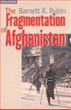 The Fragmentation of Afghanistan : State Formation and Collapse in the International System, Rubin, Barnett R., 0300095201