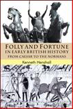 Folly and Fortune in Early British History : From Caesar to the Normans, Henshall, Kenneth G., 0230555209
