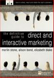 Definitive Guide to Direct and Interactive Marketing : How to Select, Reach and Retain the Right Customers, Stone, Merlin and Bond, Alison, 0273675206