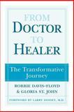 From Doctor to Healer : The Transformative Journey, Davis-Floyd, Robbie E., 0813525209